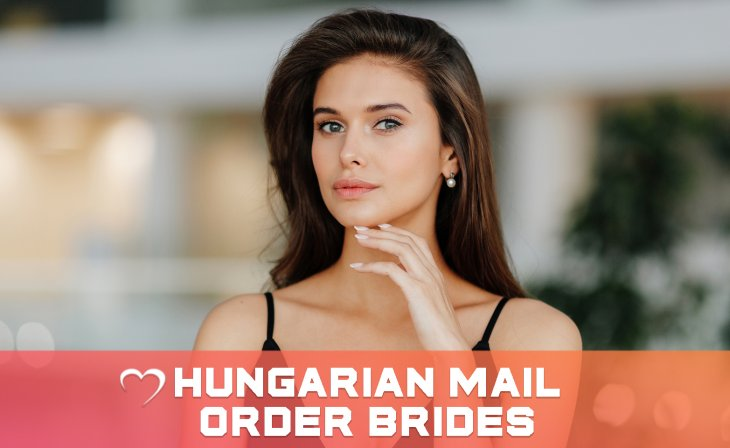 Hungarian mail order Brides