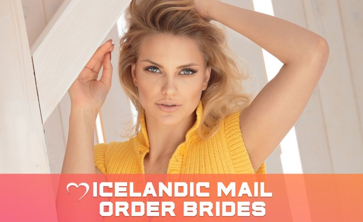 Make Beautiful Iceland Mail Order Brides To Be Head Over Heels For You