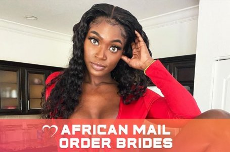 African Mail Order Brides And Their Irresistible Charm