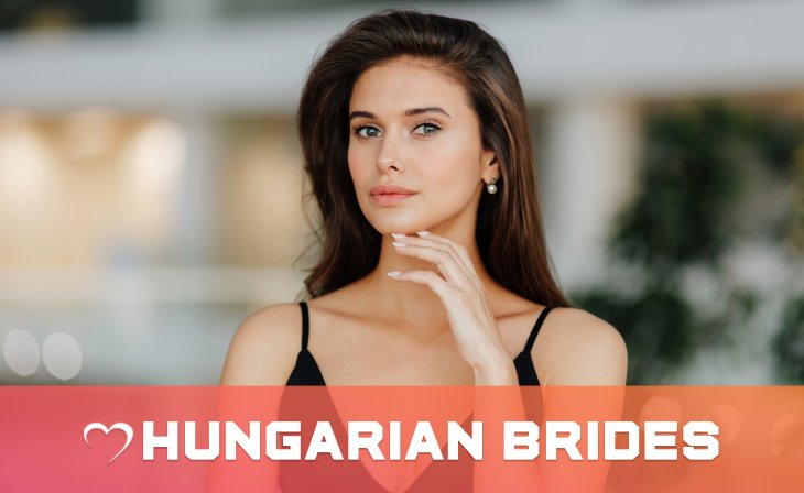 Hungarian Mail Order Brides: Why To Date And Marry Them