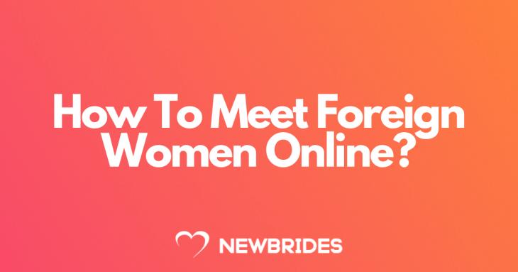 Meet Foreign Women Online