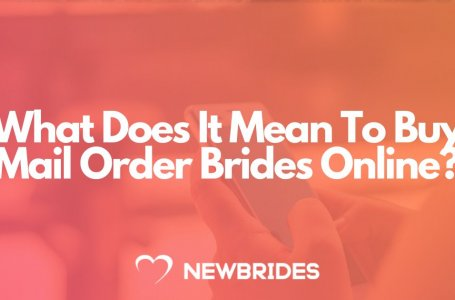 What Does It Mean To Buy Mail Order Brides Online?